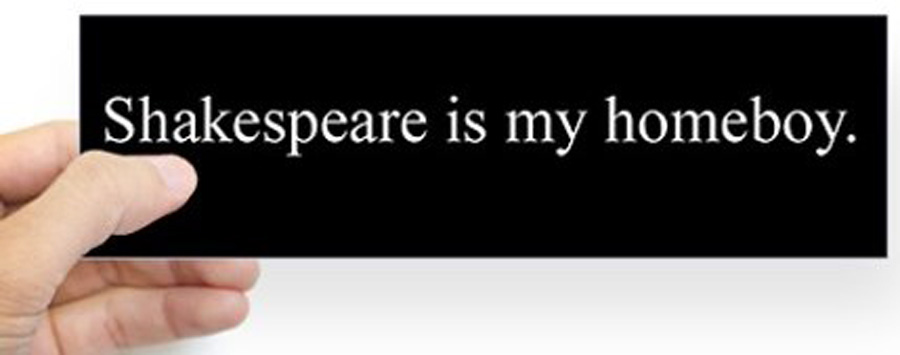 Shakespeare is my homeboy bumper sticker